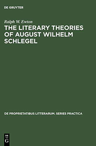 The Literary Theories of August Wilhelm Schlegel: Ralph W. Ewton