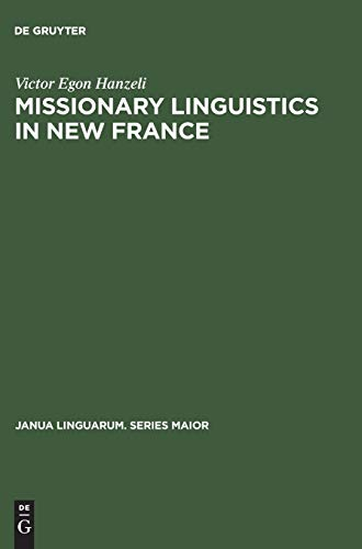9783110995213: Missionary Linguistics in New France: A Study of Seventeenth- and Eighteenth-Century Descriptions of American Indian Languages (Janua Linguarum. Series Maior)