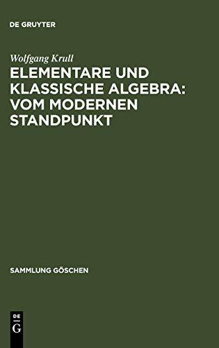 9783111004549: Elementare und klassische Algebra: vom modernen Standpunkt (Sammlung G Schen) (German Edition)