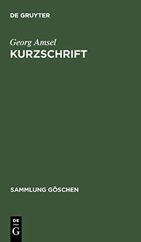 9783111012766: Kurzschrift: Lehrbuch Der Vereinfachten Deutschen Stenographie (Einigungs-System Stolze-Schrey); Nebst Schlussel, Lesestucken Und E (Sammlung G Schen) (German Edition)