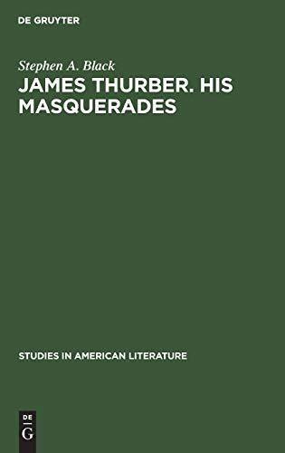 9783111013725: James Thurber: His Masquerades: A Critical Study (Studies in American Literature)