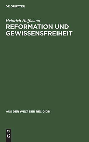 Reformation Und Gewissensfreiheit (Aus der Welt der Religion) (9783111026862) by Heinrich Hoffmann