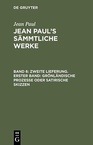 Zweite Lieferung. Erster Band: Gronlandische Prozesse Oder: Jean Paul