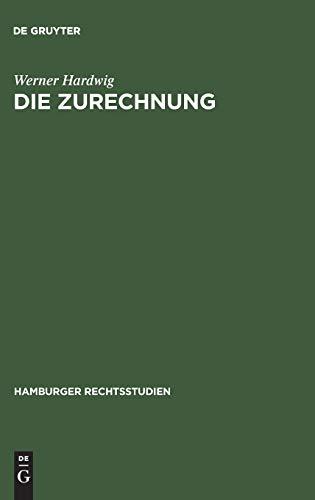 9783111043647: Die Zurechnung: Ein Zentralproblem des Strafrechts (Hamburger Rechtsstudien)