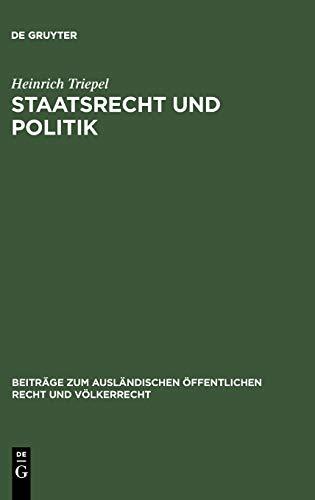 9783111049717: Staatsrecht Und Politik (Beitr GE Zum Ausl Ndischen Ffentlichen Recht Und V Lkerrecht) (German Edition) (Beiträge Zum Ausländischen Öffentlichen Recht Und Völkerrecht)