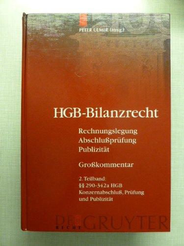9783111079554: 290 - 342a Hgb: Konzernabschluss, Prufung Und Publizitat, Aus: Hgb-Bilanzrecht: Rechnungslegung, Abschlussprufung, Publizitat; Grossko