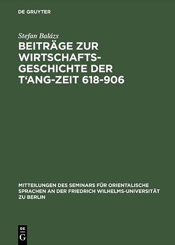 9783111103679: Beiträge zur Wirtschaftsgeschichte der T'ang-Zeit 618-906 (Mitteilungen Des Seminars Für Orientalische Sprachen An Der Friedrich Wilhelms-Universität Zu Berlin)