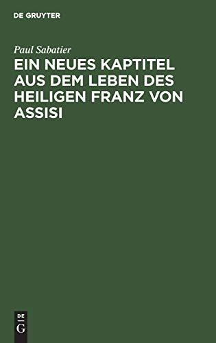 Ein Neues Kaptitel Aus Dem Leben Des Heiligen Franz Von Assisi (German Edition) - Sabatier, Paul