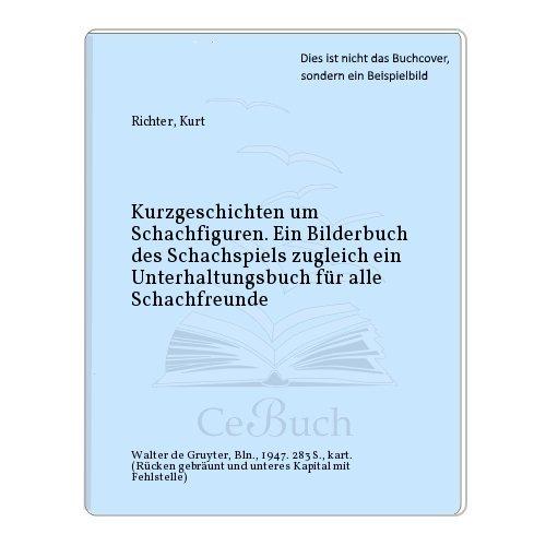 9783111120621: Kurzgeschichten Um Schachfiguren: Ein Bilderbuch Des Schachspiels Zugleich Ein Unterhaltungsbuch Fur Alle Schachfreunde