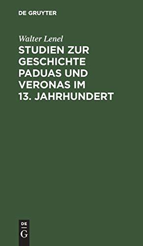9783111133782: Studien zur Geschichte Paduas und Veronas im 13. Jahrhundert