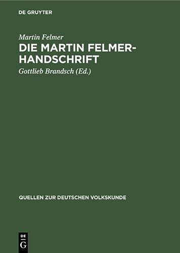9783111189215: Die Martin Felmer-Handschrift: Eine Darstellung Der Geschichte Und Volkskunde Der Siebenb Rger Sachsen Aus Dem Jahre 1764 (Quellen Zur Deutschen Volkskunde) (German Edition)