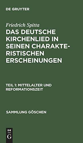 Das deutsche Kirchenlied in seinen charakteristischen Erscheinungen, Teil 1, Mittelalter und ...