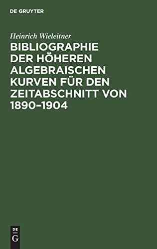 9783111232690: Bibliographie Der H Heren Algebraischen Kurven F R Den Zeitabschnitt Von 1890-1904: Beilage Zum Jahresbericht Des Konigl. Humanistischen Gymnasiums Zu (German Edition)
