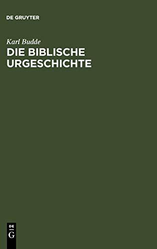 Die Biblische Urgeschichte (German Edition): Karl Budde