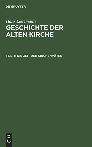 Geschichte der alten Kirche, Teil 4, Die Zeit der Kirchenväter - Lietzmann, Hans