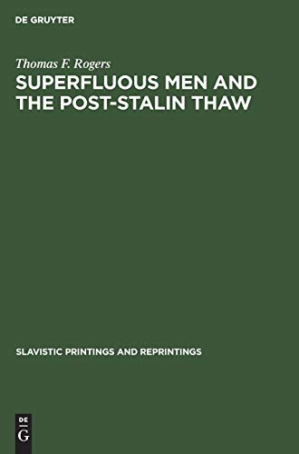 9783111253763: Superfluous Men and the Post-Stalin Thaw: The Alienated Hero in Soviet Prose During the Decade 1953-1963 (Slavistic Printings and Reprintings)
