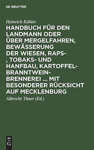 9783111257747: Handbuch für den Landmann oder über Mergelfahren, Bewässerung der Wiesen, Raps-, Tobaks- und Hanfbau, Kartoffel-Branntweinbrennerei ... mit besonderer Rücksicht auf Mecklenburg