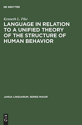 9783111272924: Language in relation to a unified theory of the structure of human behavior (Janua Linguarum; Series Maior)