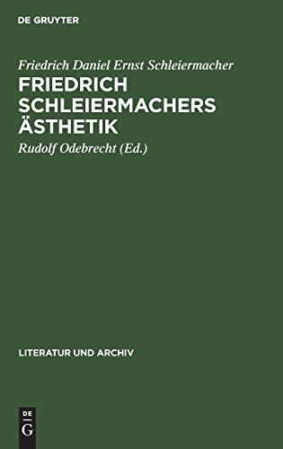 Friedrich Schleiermachers Sthetik (Das Literatur-Archiv) (German Edition) (311129191X) by Schleiermacher, Friedrich Daniel Ernst