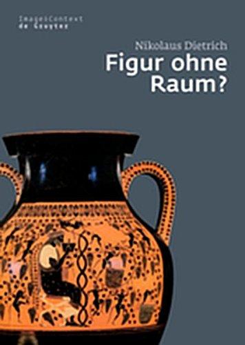 9783111731261: Figur Ohne Raum?: B Ume Und Felsen in Der Attischen Vasenmalerei Des 6. Und 5. Jahrhunderts V. Chr. (Image & Context)