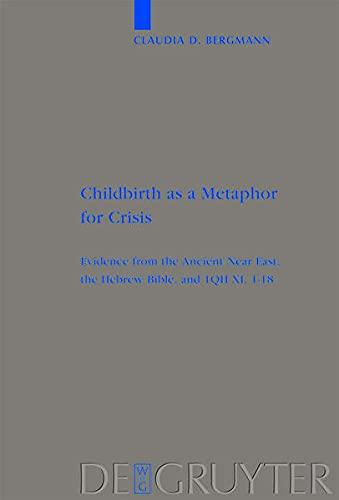 9783111735177: Childbirth as a Metaphor for Crisis: Evidence from the Ancient Near East, the Hebrew Bible, and 1qh XI, 1-18 (Beihefte Zur Zeitschrift F R die Alttestamentliche Wissensch)