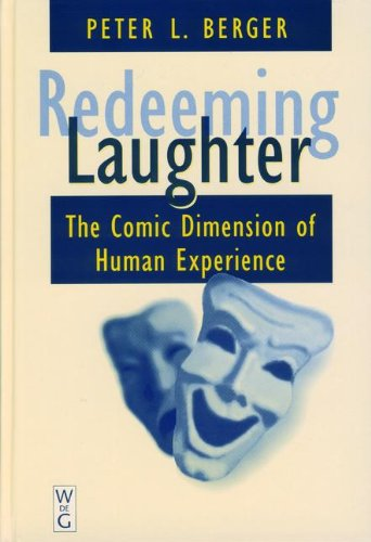 Redeeming Laughter: The Comic Dimension of Human Experience - Peter L. Berger