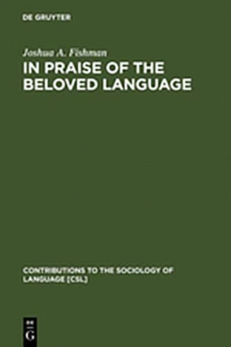 9783111749587: In Praise of the Beloved Language: A Comparative View of Positive Ethnolinguistic Consciousness (Contributions to the Sociology of Language [Csl])