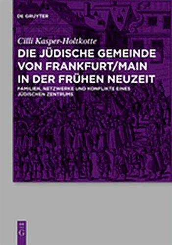 9783111753485: Die Judische Gemeinde Von Frankfurt/Main in Der Fruhen Neuzeit: Familien, Netzwerke Und Konflikte Eines Judischen Zentrums