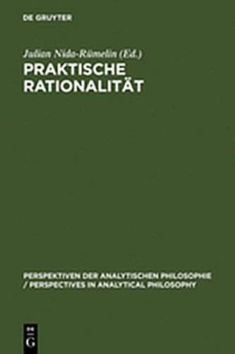 9783111782331: Praktische Rationalit T: Grundlagenprobleme Und Ethische Anwendungen Des Rational Choice-Paradigmas (Perspektiven Der Analytischen Philosophie / Perspectives in) (German Edition)
