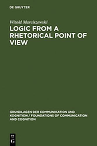9783111783970: Logic from a Rhetorical Point of View (Grundlagen Der Kommunikation Und Kognition / Foundations of)