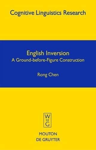 9783111806112: English Inversion: A Ground-Before-Figure Construction (Cognitive Linguistics Research)