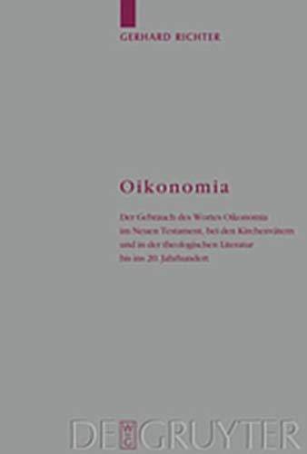 Oikonomia: Der Gebrauch Des Wortes Oikonomia Im Neuen Testament, Bei Den Kirchenvatern Und in Der Theologischen Literatur Bis Ins (Arbeiten Zur Kirchengeschichte) (German Edition) (9783111809373) by Richter, Gerhard