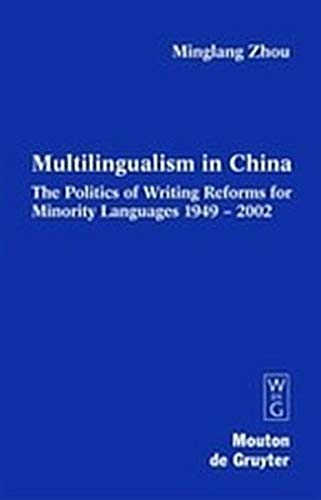 9783111812496: Multilingualism in China: The Politics of Writing Reforms for Minority Languages 1949-2002 (Contributions to the Sociology of Language [Csl])