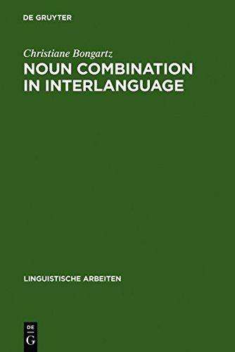 9783111818146: Noun Combination in Interlanguage: Typology Effects in Complex Determiner Phrases (Linguistische Arbeiten)