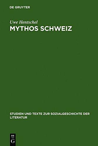 9783111824710: Mythos Schweiz: Zum Deutschen Literarischen Philhelvetismus Zwischen 1700 Und 1850 (Studien Und Texte Zur Sozialgeschichte der Literatur)