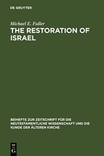 9783111828367: The Restoration of Israel: Israel's Re-gathering and the Fate of the Nations in Early Jewish Literature and Luke-Acts (Beihefte zur Zeitschrift fur die Neutestamentliche Wissenschaft)