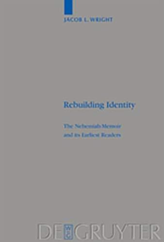 9783111828985: Rebuilding Identity: The Nehemiah-Memoir and Its Earliest Readers (Beihefte Zur Zeitschrift F R die Alttestamentliche Wissensch)