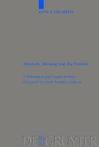 9783111829241: Abraham, Blessing and the Nations: A Philological and Exegetical Study of Genesis 12:3 in Its Narrative Context (Beihefte Zur Zeitschrift F R die Alttestamentliche Wissensch)