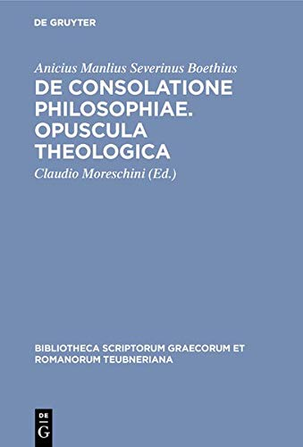 9783111868400: de Consolatione Philosophiae. Opuscula Theologica (Bibliotheca Scriptorum Graecorum Et Romanorum Teubneriana) (Latin Edition)