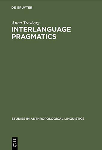 9783111869018: Interlanguage Pragmatics: Requests, Complaints, and Apologies (Studies in Anthropological Linguistics)