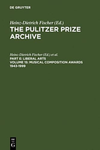 9783111885827: Musical Composition Awards 1943-1999: From Aaron Copland and Samuel Barber to Gian-Carlo Menotti and Melinda Wagner (The Pulitzer Prize Archive. Liberal Arts)