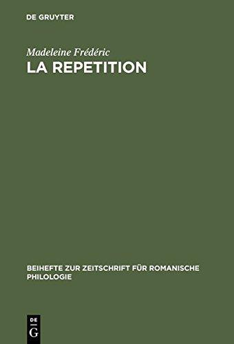 9783112062296: La Repetition: Etude Linguistique Et Rhetorique (Beihefte Zur Zeitschrift F R Romanische Philologie) (French Edition)