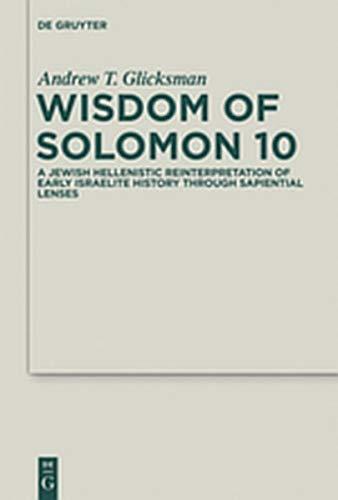 9783112143131: Wisdom of Solomon 10: A Jewish Hellenistic Reinterpretation of Early Israelite History Through Sapiential Lenses (Deuterocanonical and Cognate Literature Studies)