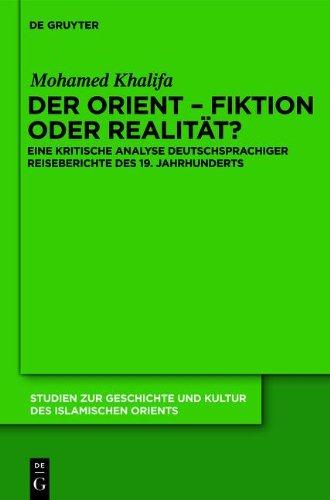 9783112204757: Der Orient - Fiktion Oder Realitat?: Eine Kritische Analyse Deutschsprachiger Reiseberichte Des 19. Jahrhunderts (Studien Zur Geschichte Und Kultur Des Islamischen Orients. N)