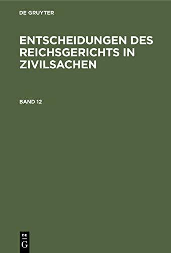 Entscheidungen des Reichsgerichts in Zivilsachen. Band 12: Ernst Von Houwalds