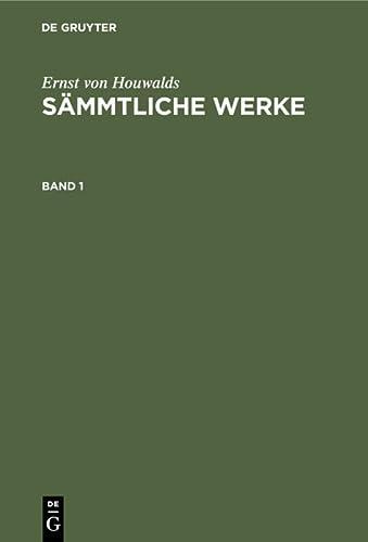 Ernst von Houwalds: Sämmtliche Werke. Band 1: Ernst Von Houwalds
