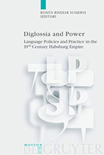 9783119162456: Diglossia and Power: Language Policies and Practice in the 19th Century Habsburg Empire (Language, Power and Social Process [LPSP])