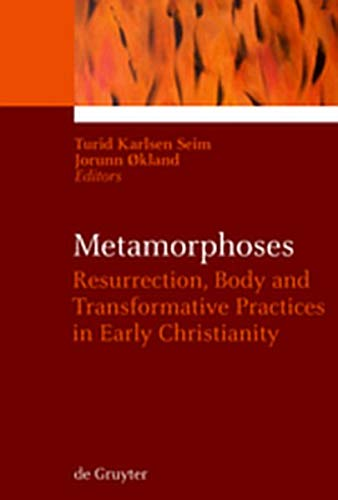 9783119167482: Metamorphoses: Resurrection, Body and Transformative Practices in Early Christianity (Ekstasis: Religious Experience from Antiquity to the Middle)