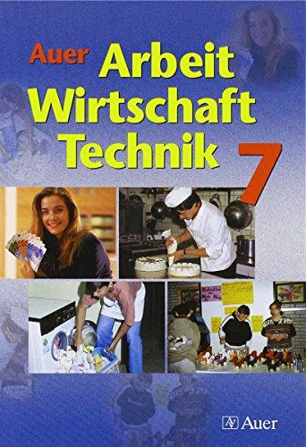 Auer Arbeit-Wirtschaft-Technik. Schulbuch für die 7. Jahrgangsstufe. Ausgabe für Bayern - Holzinger, Renate; Kusterer, Sabine; Leopold, Willy
