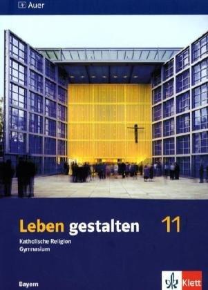 9783120049630: Leben gestalten. Unterrichtswerk für den katholischen Religionsunterricht am Gymnasium. Schülerbuch 11. Klasse